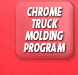 Chrome Truck Molding Program
